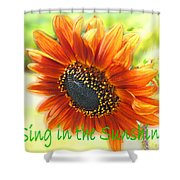 Sing In The Sunshine Shower Curtain