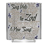 Sing Unto The Lord A New Song Shower Curtain