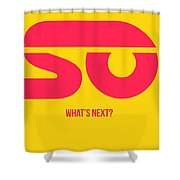 So What's Next Poster Shower Curtain
