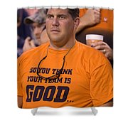 So You Think Your Team Is Good Shower Curtain