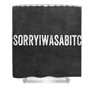 Sorry I Was A Bitch Card- Greeting Card Shower Curtain