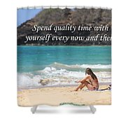 Spend Quality Time With Yourself Shower Curtain