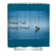 Stand Tall Stand Proud Shower Curtain