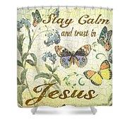 Stay Calm-trust In Jesus-2 Shower Curtain