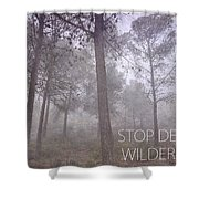 Stop Destroying Forest Wilderness Area Shower Curtain