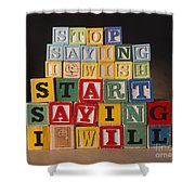 Stop Saying I Wish And Start Saying I Will  Shower Curtain