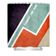 Straight Line Here Shower Curtain