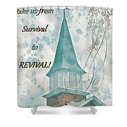 Survival To Revival Shower Curtain