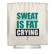 Sweat Is Fat Crying Gym Motivational Quotes Poster Shower Curtain