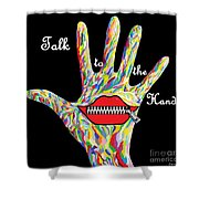 Talk To The Hand Shower Curtain by Eloise Schneider