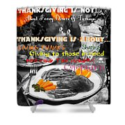 Thanksgiving Is Not... Shower Curtain