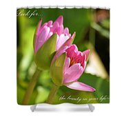 The Beauty In Your Life Shower Curtain