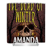The Dead Of Winter Shower Curtain