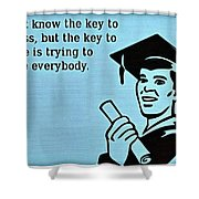 The Key To Success Shower Curtain