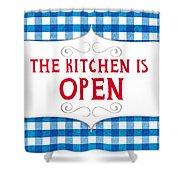 The Kitchen Is Open Shower Curtain