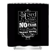 The Lord Is For Me Shower Curtain