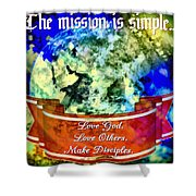 The Mission Is Simple Shower Curtain
