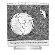The Moon Speaks To The Earth. What's So Galling Shower Curtain