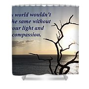 The World Wouldn't Be The Same Shower Curtain
