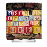 There Is Always Time For Coffee Shower Curtain