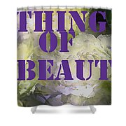 Thing Of Beauty Shower Curtain