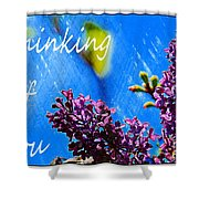 Thinking Of You 3 Shower Curtain