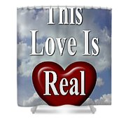 This Love Is Real Shower Curtain