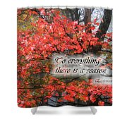 To Everything There Is A Season Shower Curtain