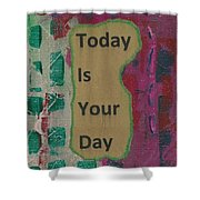 Today Is Your Day - 1 Shower Curtain