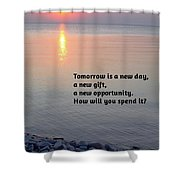 Tomorrow Is A New Day Shower Curtain