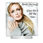 Tribute Mindy Mccready Guys Do It All The Time Shower Curtain