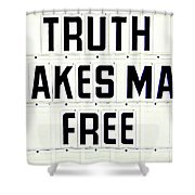 Truth Makes Man Free- In White Shower Curtain