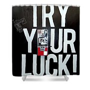 Try Your Luck Shower Curtain