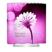 Turn Your Face To The Sun Shower Curtain