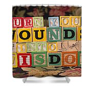 Turn Your Wounds Into Wisdom  Shower Curtain