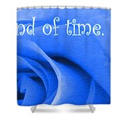 Until The End Of Time Shower Curtain