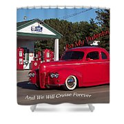 Valentine We Will Cruise Forever Shower Curtain
