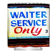 Waiter Service Only Shower Curtain