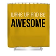 Wake Up And Be Awesome Poster Yellow Shower Curtain
