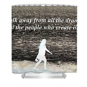 Walk Away From The Drama Shower Curtain