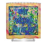 Walk Peacefully Into The Day 2 Shower Curtain