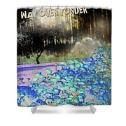 Way Over Yonder Shower Curtain