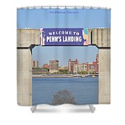 Welcome To Penn's Landing Shower Curtain
