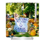 Welcome To The Garlic Festival Shower Curtain