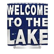 Welcome To The Lake Shower Curtain