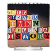 Well Behaved Women Rarely Make History Shower Curtain