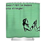 What Doesn't Kill You Shower Curtain