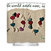 What The World Needs Now Is Love Sweet Love Shower Curtain