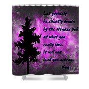 What You Really Love 2 - Rumi Quote Shower Curtain