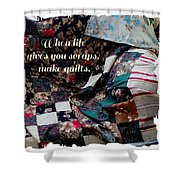 When Life Give You Scraps Make Quilts Shower Curtain